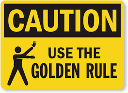 Always follow the Golden Rules